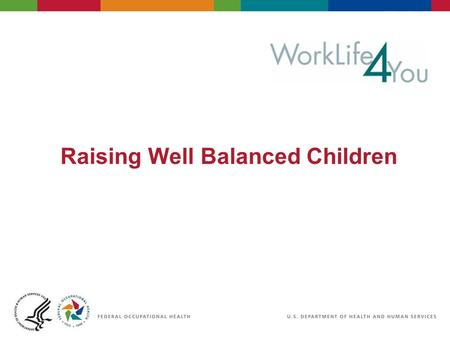 Raising Well Balanced Children. 2 06/29/2007 2:30pm eSlide - P4065 - WorkLife4You Objectives Growing up fast – why balance is important Understand differences.