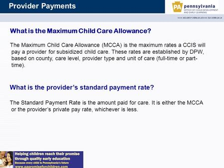 Provider Payments www.education.state.pa.us|www.dpw.state.pa.us What is the provider's standard payment rate? The Standard Payment Rate is the amount paid.