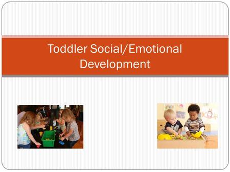 Toddler Social/Emotional Development. General Emotional Patterns Self awareness – interested in themselves and what they can do. Negativism – doing opposite.