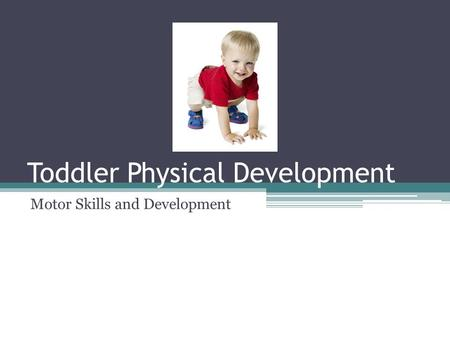 Toddler Physical Development Motor Skills and Development.