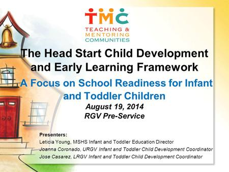 The Head Start Child Development and Early Learning Framework A Focus on School Readiness for Infant and Toddler Children August 19, 2014 RGV Pre-Service.