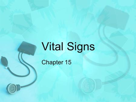 Vital Signs Chapter 15. Vital Signs Various factors that provide information about the basic body conditions of the patient 4 Main Vital Signs 1.Temperature.