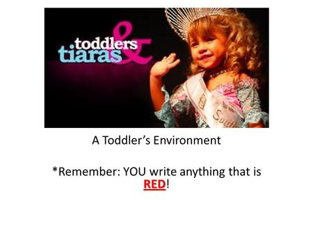 A Toddler's Environment RED *Remember: YOU write anything that is RED!