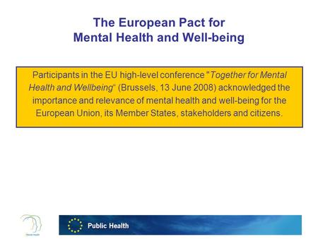"The European Pact for Mental Health and Well-being Participants in the EU high-level conference Together for Mental Health and Wellbeing"" (Brussels, 13."