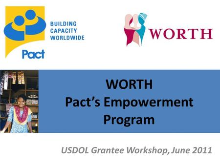 WORTH Pact's Empowerment Program USDOL Grantee Workshop, June 2011.