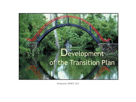 Produced by NICHCY, 2013 D evelopment of the Transition Plan.