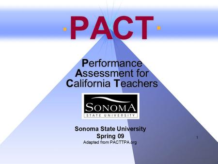 1 · PACT· Performance Assessment for California Teachers Sonoma State University Spring 09 Adapted from PACTTPA.org.