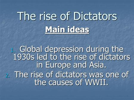 The rise of dictators was one of the causes of WWII.