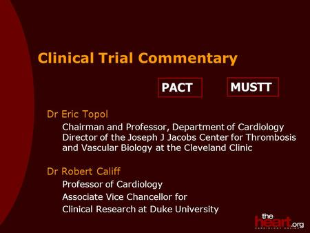 PACT Clinical Trial Commentary Dr Eric Topol Chairman and Professor, Department of Cardiology Director of the Joseph J Jacobs Center for Thrombosis and.