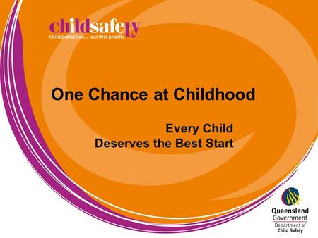One Chance at Childhood Every Child Deserves the Best Start.