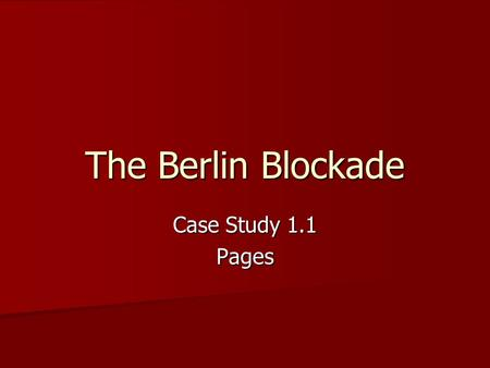 The Berlin Blockade Case Study 1.1 Pages.