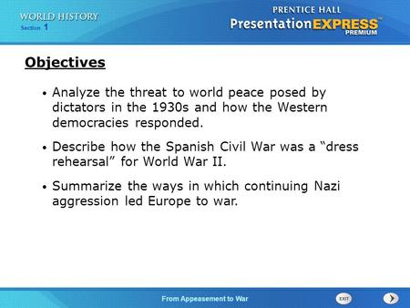 From Appeasement to War Section 1 Analyze the threat to world peace posed by dictators in the 1930s and how the Western democracies responded. Describe.