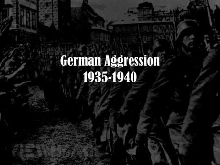 German Aggression 1935-1940. Europe, 1935 The Rise of Hitler (Review) Adolf Hitler –Beginnings WWI Veteran –Hates Treaty of Versailles –Nazi Party Tries.