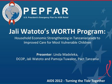 Jali Watoto's WORTH Program: Household Economic Strengthening in Tanzania Leads to Improved Care for Most Vulnerable Children Presenter: Linda Madeleka,