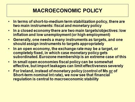 MACROECONOMIC POLICY In terms of short-to-medium term stabilization policy, there are two main instruments: fiscal and monetary policy In a closed economy.