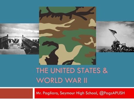 THE UNITED STATES & WORLD WAR II Mr. Pagliaro, Seymour <strong>High</strong>