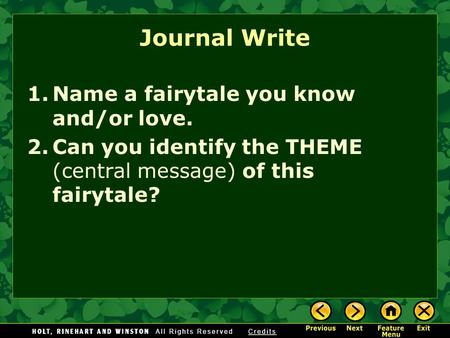 Journal Write 1.Name a fairytale you know and/or love. 2.Can you identify the THEME (central message) of this fairytale?