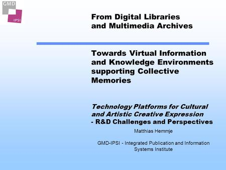 From Digital Libraries and Multimedia Archives Towards Virtual Information and Knowledge Environments supporting Collective Memories Technology Platforms.