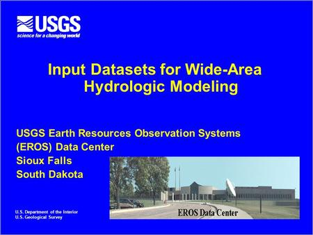 Input Datasets for Wide-Area Hydrologic Modeling USGS Earth Resources Observation Systems (EROS) Data Center Sioux Falls South Dakota U.S. Department of.