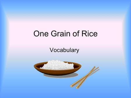 One Grain of Rice Vocabulary. plentifully Number of Syllables: 4 Part of Speech: adverb Definition: with nothing lacking; with more than enough Sentence:
