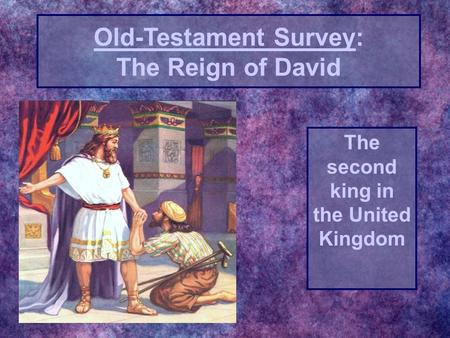 The second king in the United Kingdom Old-Testament Survey: The Reign of David.