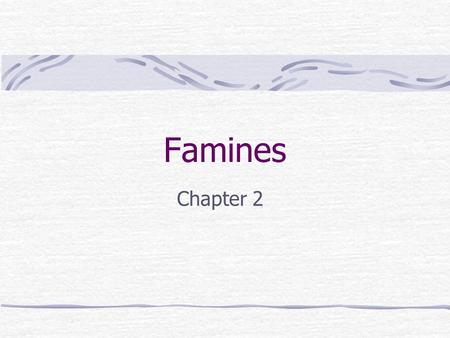 Famines Chapter 2. Famines Are localized, temporary and severe food shortages.