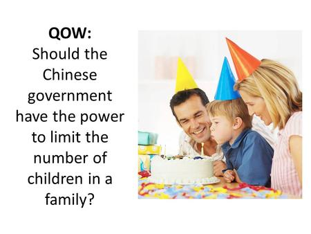 QOW: Should the Chinese government have the power to limit the number of children in a family?