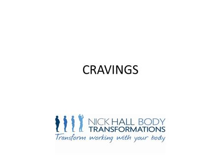 CRAVINGS. What do we crave? Why do we get cravings? Stress Boredom Low Blood Sugar Nutritional Famine How do we deal with cravings The Habit Cycle.