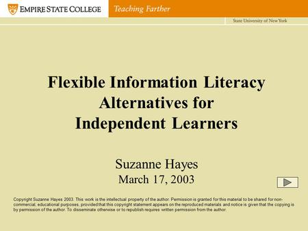 Flexible Information Literacy Alternatives for Independent Learners Suzanne Hayes March 17, 2003 Copyright Suzanne Hayes 2003. This work is the intellectual.
