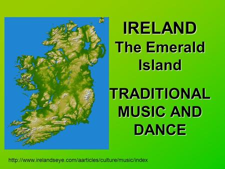 IRELAND The Emerald Island TRADITIONAL MUSIC AND DANCE