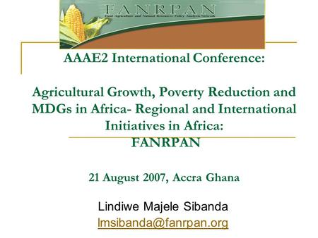 AAAE2 International Conference: Agricultural Growth, Poverty Reduction and MDGs in Africa- Regional and International Initiatives in Africa: FANRPAN 21.