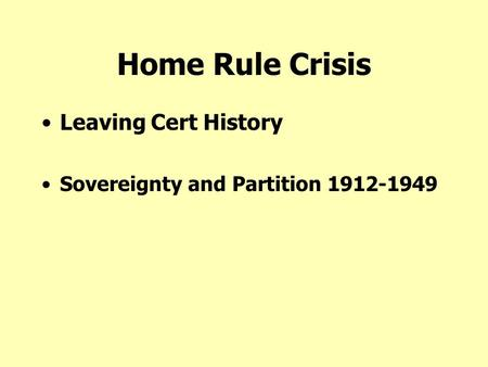 Home Rule Crisis Leaving Cert History Sovereignty and Partition 1912-1949.