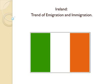 Ireland: Trend of Emigration and Immigration.. Introductory Facts. Ireland (Éire) The Irish Free State was founded in 1921. Population: 4.5 million (preliminary.