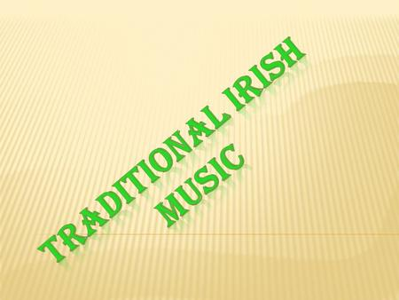 CONTENTS  Irish Traditional Instruments  Irish Traditional Tunes  Information on Irish songs  Irish Traditional Artists  Irish Pop Artists.