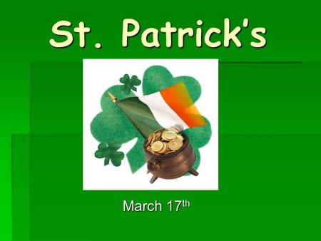 St. Patrick's Day March 17th.