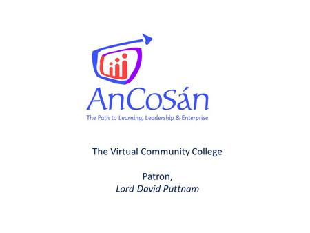 The Virtual Community College Patron, Lord David Puttnam.
