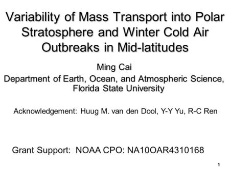 Variability of Mass Transport into Polar Stratosphere and Winter Cold Air Outbreaks in Mid-latitudes Ming Cai Department of Earth, Ocean, and Atmospheric.