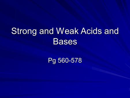 Strong and Weak Acids and Bases Pg 560-578. The strength of an acid is determined by the extent to which it ionizes, its percent ionization, not the concentration.