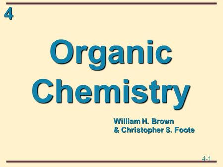 4 4-1 Organic Chemistry William H. Brown & Christopher S. Foote.