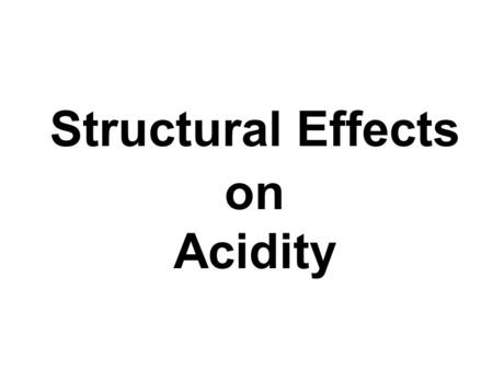 Structural Effects on Acidity. Acidity is associated not only with the tendency of compound to yield hydrogen in H 2 O but also to accept an electron.