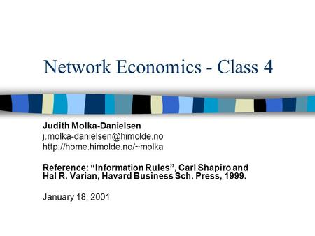"Network Economics - Class 4 Judith Molka-Danielsen  Reference: ""Information Rules"", Carl Shapiro."