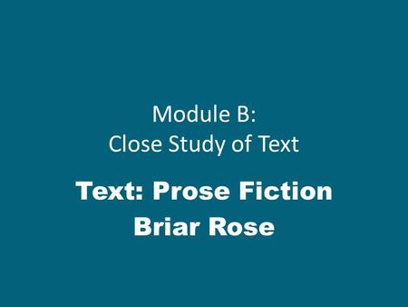 Module B: Close Study of Text Text: Prose Fiction Briar Rose.