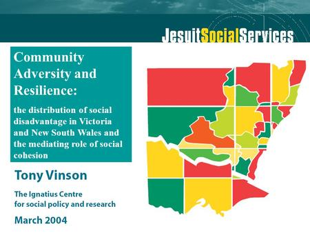 Community Adversity and Resilience: the distribution of social disadvantage in Victoria and New South Wales and the mediating role of social cohesion.