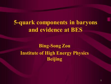 1 5-quark components in baryons and evidence at BES Bing-Song Zou Institute of High Energy Physics Beijing.
