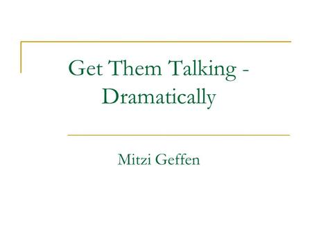 Get Them Talking - Dramatically Mitzi Geffen. General learning theories which support using drama to facilitate learning: 1. Howard Gardner – Multiple.