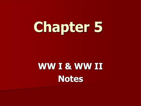 Chapter 5 WW I & WW II Notes. WWI (1914 – 1918):