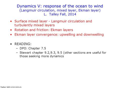 Dynamics V: response of the ocean to wind (Langmuir circulation, mixed layer, Ekman layer) L. Talley Fall, 2014 Surface mixed layer - Langmuir circulation.