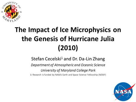 The Impact of Ice Microphysics on the Genesis of Hurricane Julia (2010) Stefan Cecelski 1 and Dr. Da-Lin Zhang Department of Atmospheric and Oceanic Science.