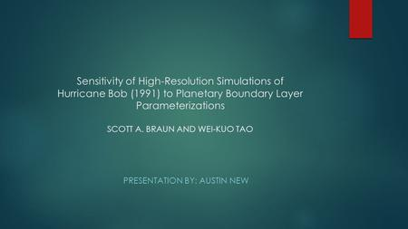 Sensitivity of High-Resolution Simulations of Hurricane Bob (1991) to Planetary Boundary Layer Parameterizations SCOTT A. BRAUN AND WEI-KUO TAO PRESENTATION.