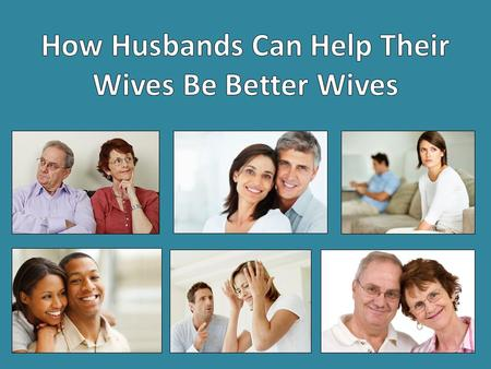 """Husbands, likewise, dwell with them with understanding, giving honor to the wife, as to the weaker vessel, and as being heirs together of the grace of."
